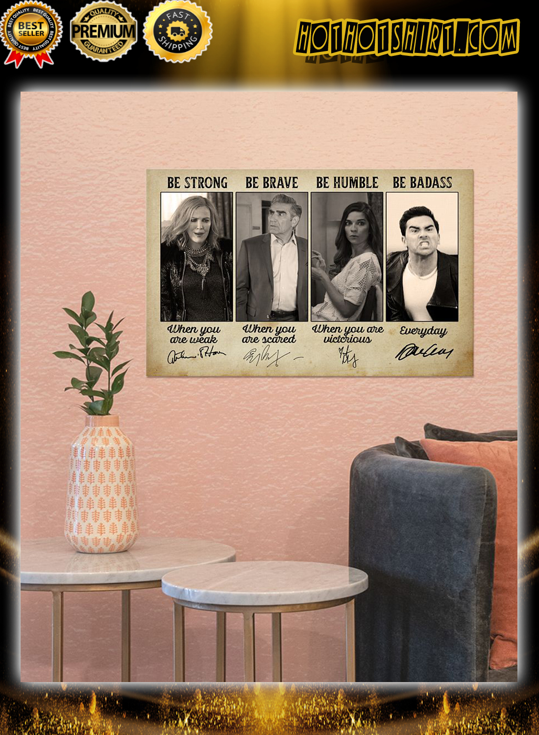 Schitt's Creek be strong be brave be humble be badass poster