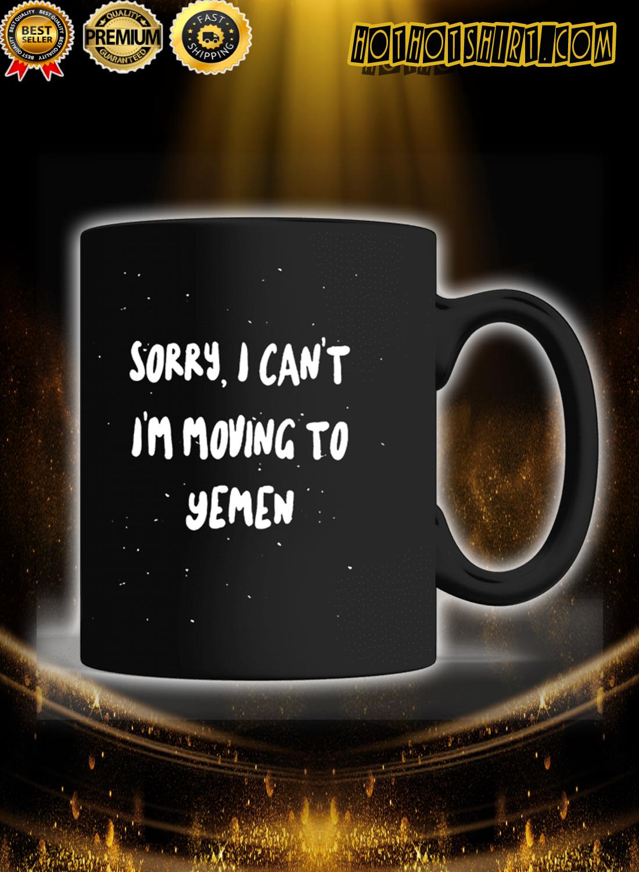 Sorry i can't i am moving to Yemen mug 1