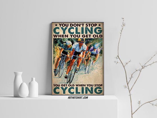 You get old when you stop cycling poster
