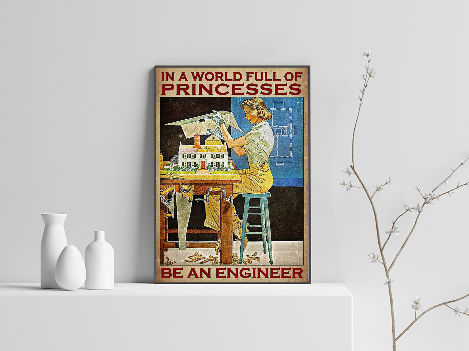 In a world full of princesses be an engineer poster
