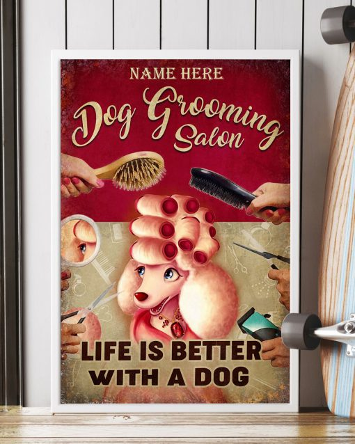 Dog grooming salon life is better with a dog custom name poster