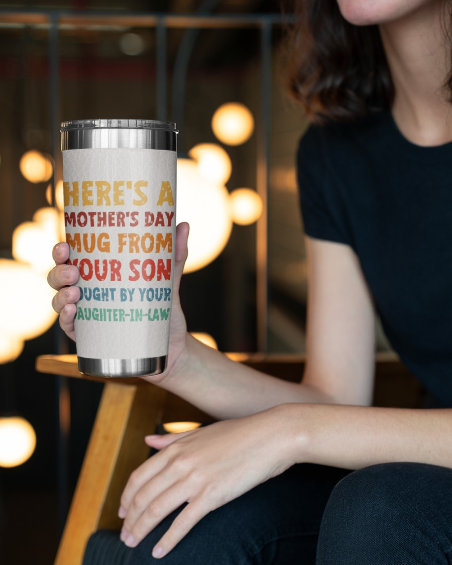 Here's a mother's day mug from your son bought by your daughter in law tumbler