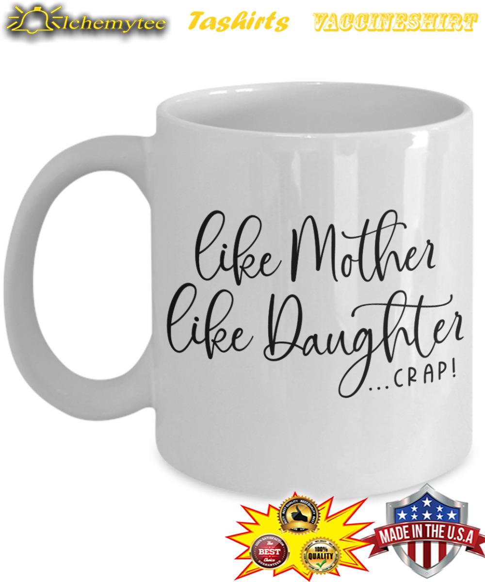 Like mother like daughter crap mug