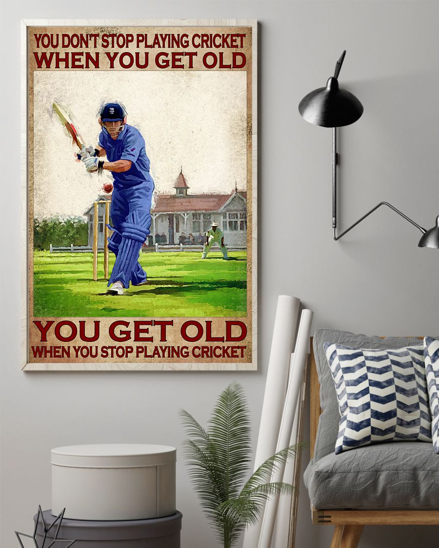 You don't stop playing cricket when you get old you get old when you stop playing cricket poster