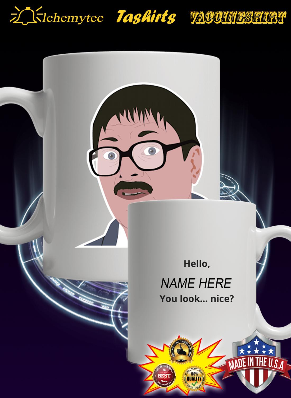 Personalized Hello you look nice custom name mug