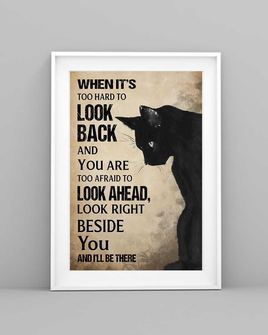 Black cat when it's too hard to look back look right beside you and i'll be there poster