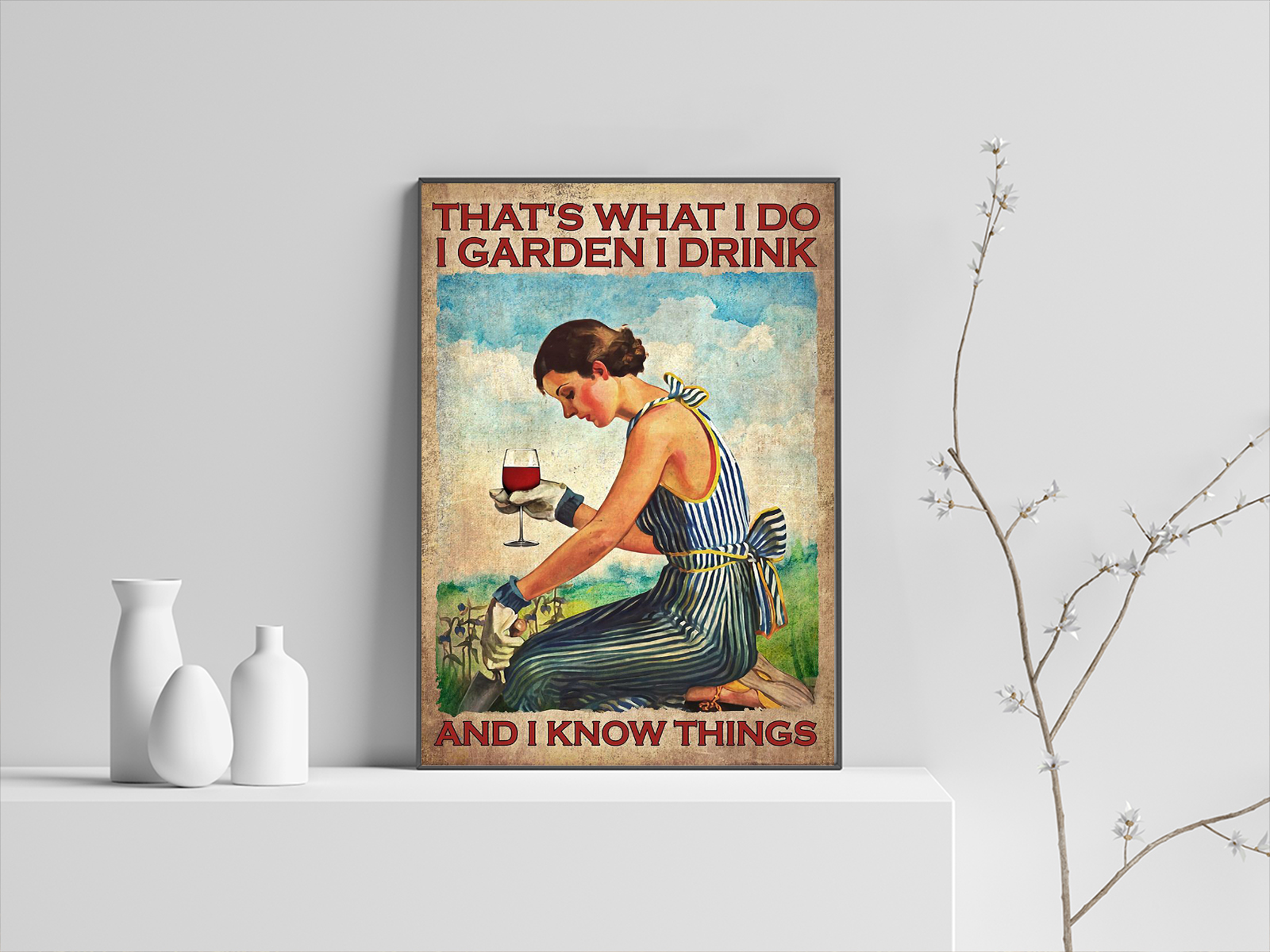 Girl and wine that's what i do i garden i drink and i know things poster