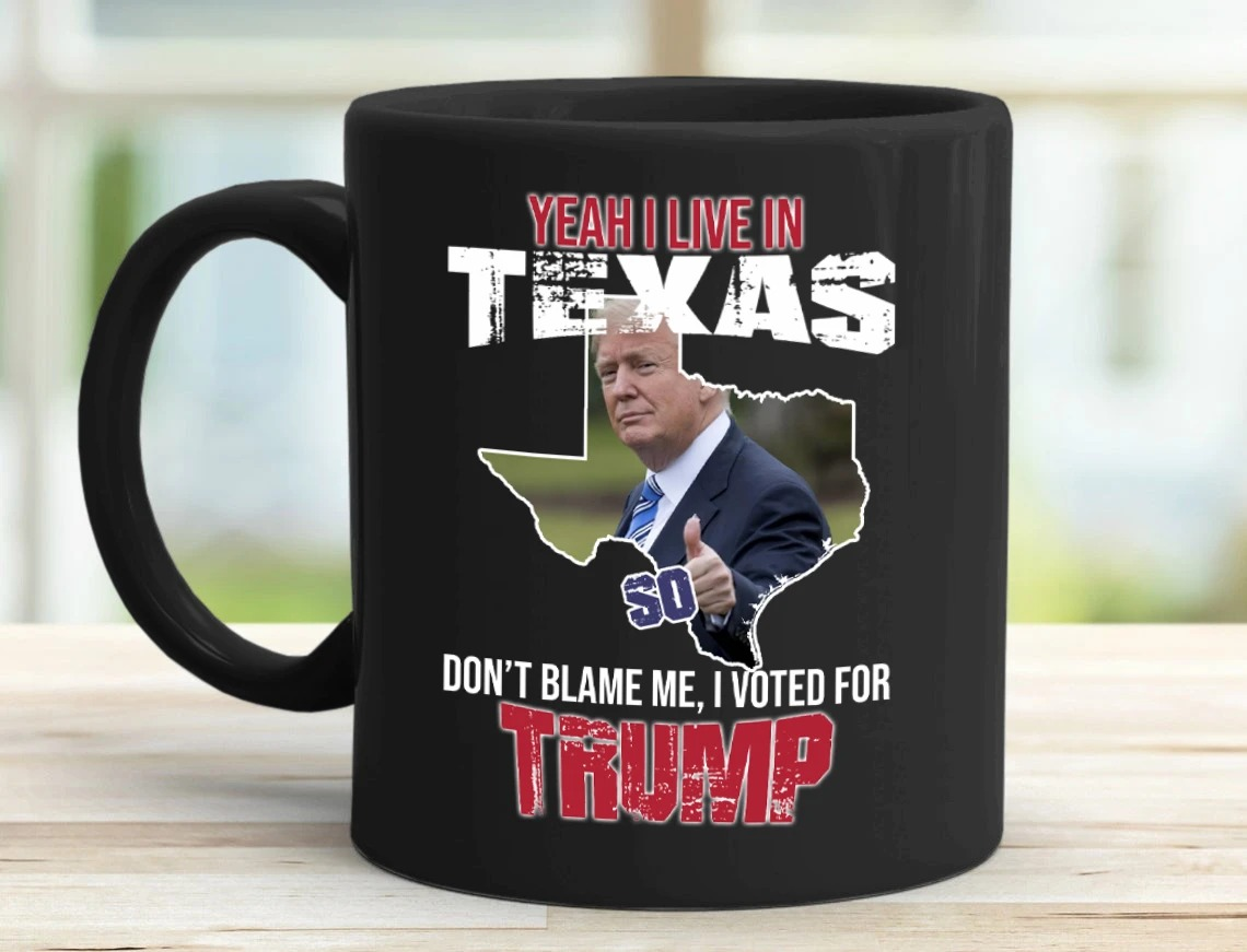 Yeah i live in texas so don't blame me i voted for trump mug