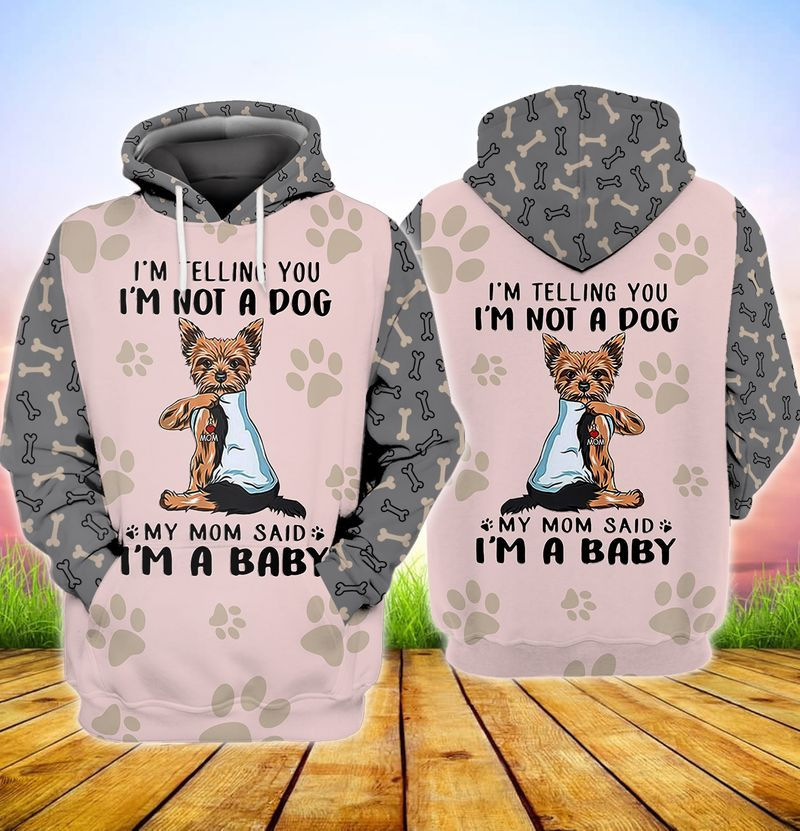 Yorkshire Terrier I'm telling you i'm not a dog my mom said i'm a baby 3d full print hoodie