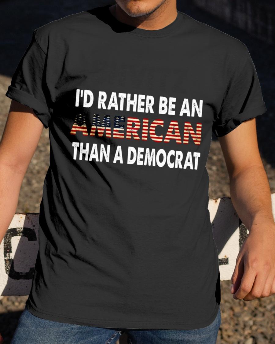 I'd rather be an american than a democrat shirt
