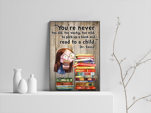You're never too old, too wacky, too wild, to pick up a book and read to a child poster