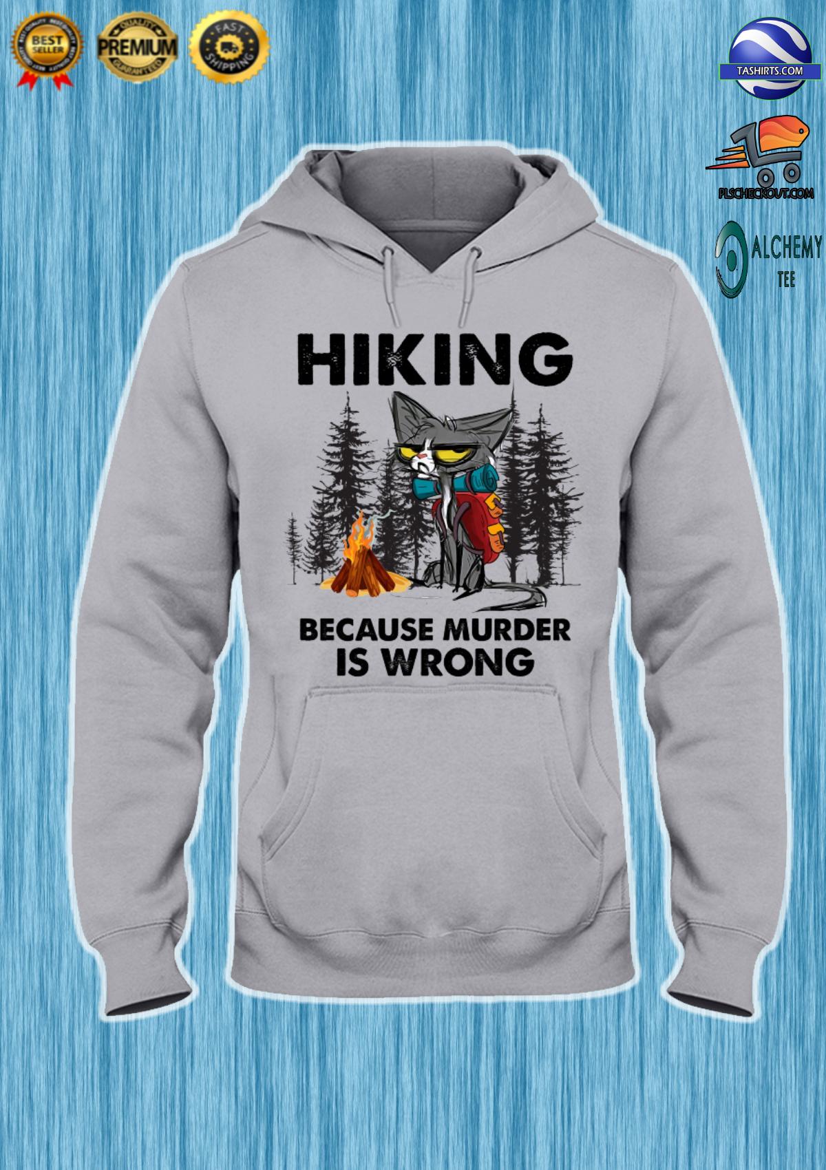 Grumpy cat Hiking because murder is wrong shirt