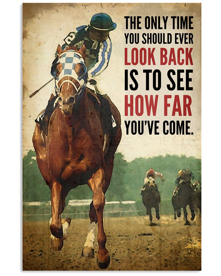 Horse racing the only time you should ever look back is to see how far you've come poster