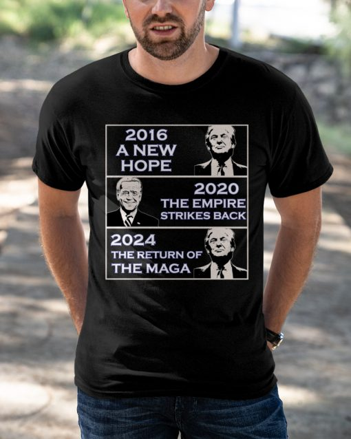 2016 a new hope 2020 the empire strikes back 2024 the return of the maga shirt