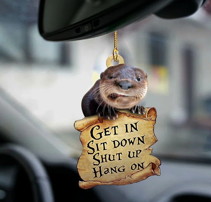 Otter get in sit down shut up hang on car hanging ornament