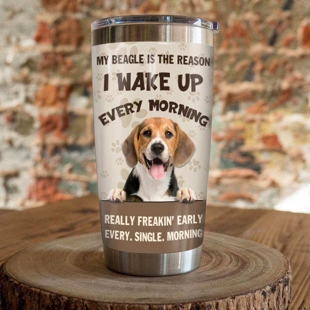 My Beagle Is The Reason I Weak Up Every Morning Steel Tumbler
