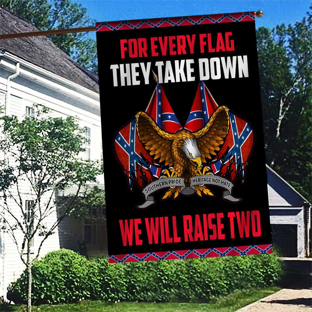 For every Flag they take down we will raise two Southern Rebel FLAG
