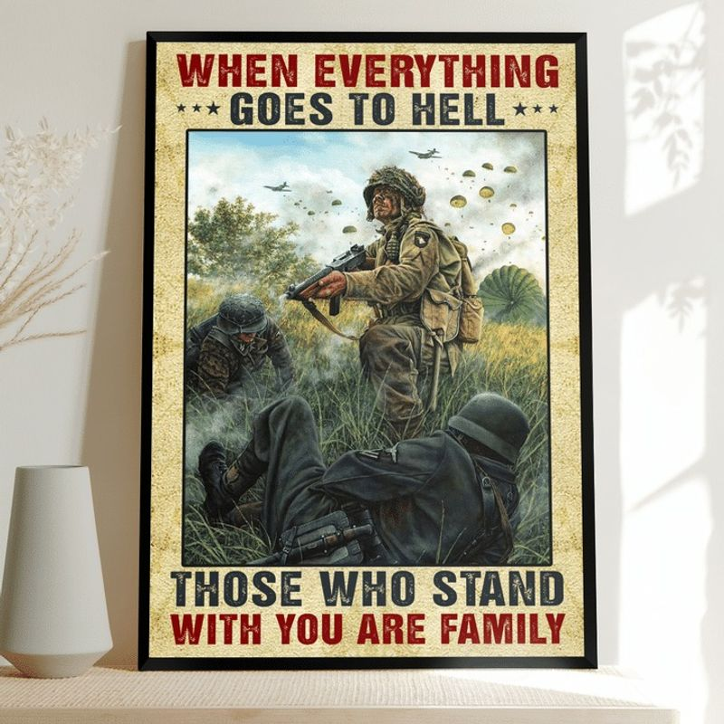 Soldiers When Everything Goes To Hell Those Who Stand With You Are Family Poster
